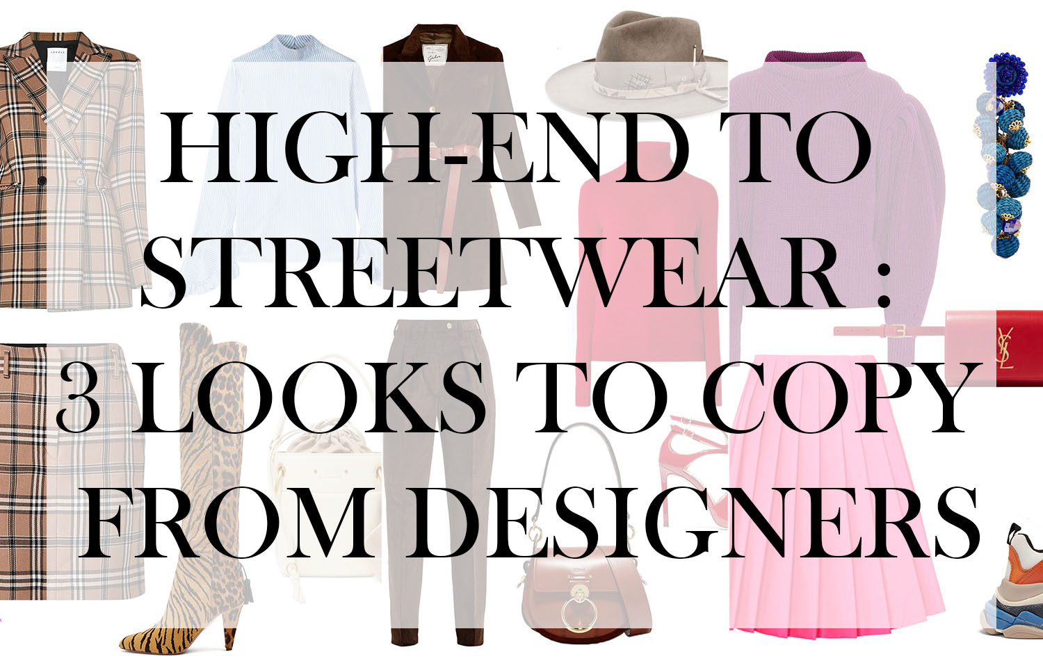 floortjeloves, wishlist, shop, shopping, HIGH-END TO STREETWEAR : 3 LOOKS TO COPY FROM DESIGNERS, high end, streetwear, budget, designer, must haves, new season